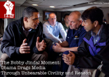 The Bobby Jindal Moment: Obama drags the Media through Unbearable Civility and Reason